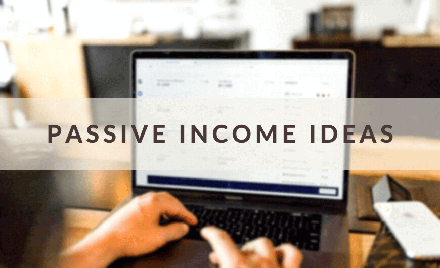 75+ Best Passive Income Ideas and Ways to Make Money in 2020
