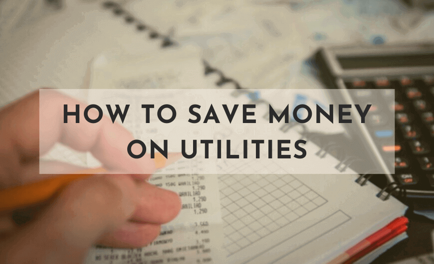 How to Save Money on Utilities and Lower Your Monthly Bills