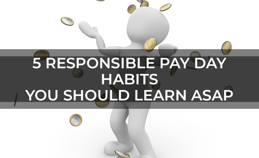5 Responsible Pay Day Habits You Should Learn ASAP
