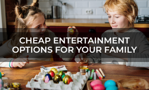 Cheap Entertainment Options For Your Family
