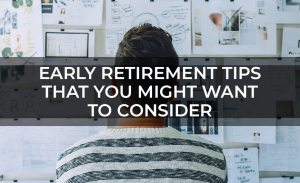 Early Retirement Tips That You Might Want To Consider