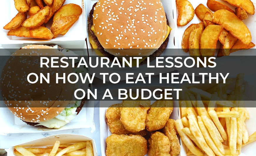 Restaurant Lessons on How to Eat Healthy on a Budget