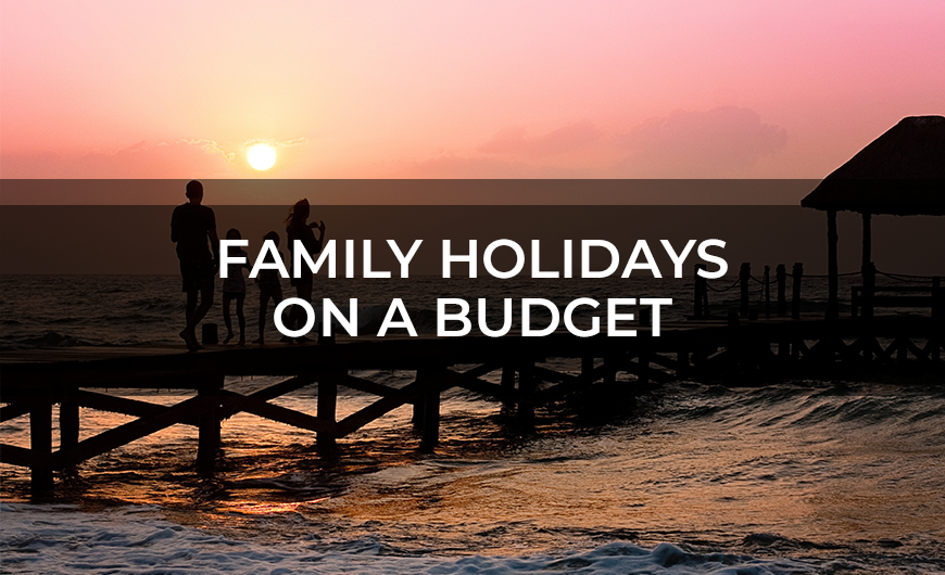 Family Holidays On A Budget