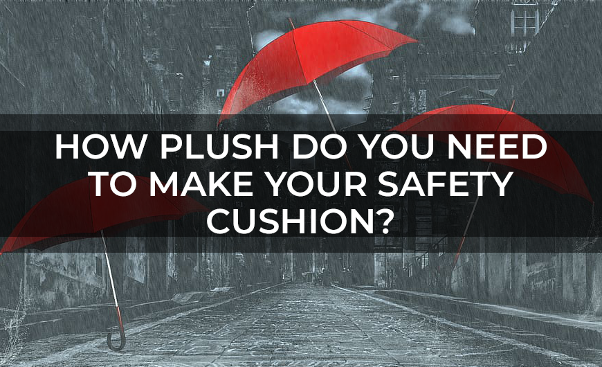 How Plush Do You Need to Make Your Safety Cushion
