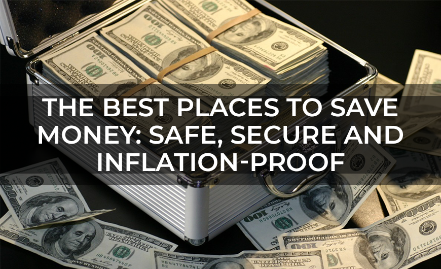 The Best Places to Save Money  Safe Secure and Inflation Proof