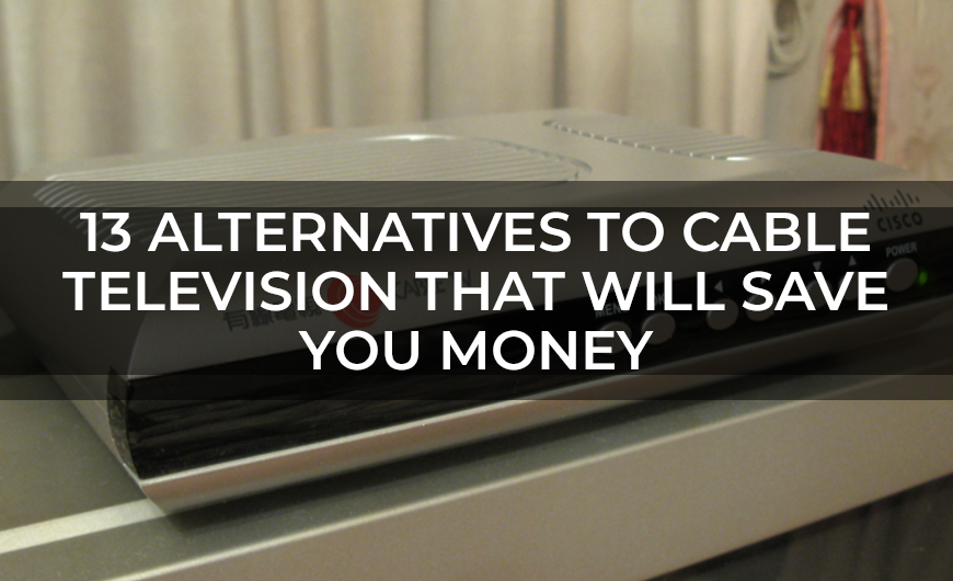 13 Alternatives to Cable Television that Will Save You Money