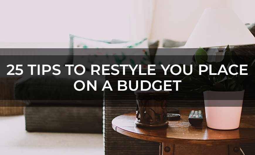 25 Tips To Restyle You Place On A Budget