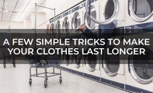 A Few Simple Tricks to Make Your Clothes Last Longer