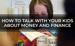 How to Talk with Your Kids About Money and Finance