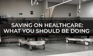 Saving on Healthcare  What You Should be Doing