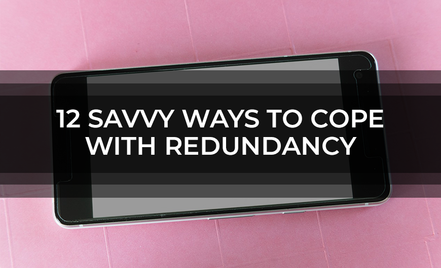 12 Savvy Ways To Cope With Redundancy