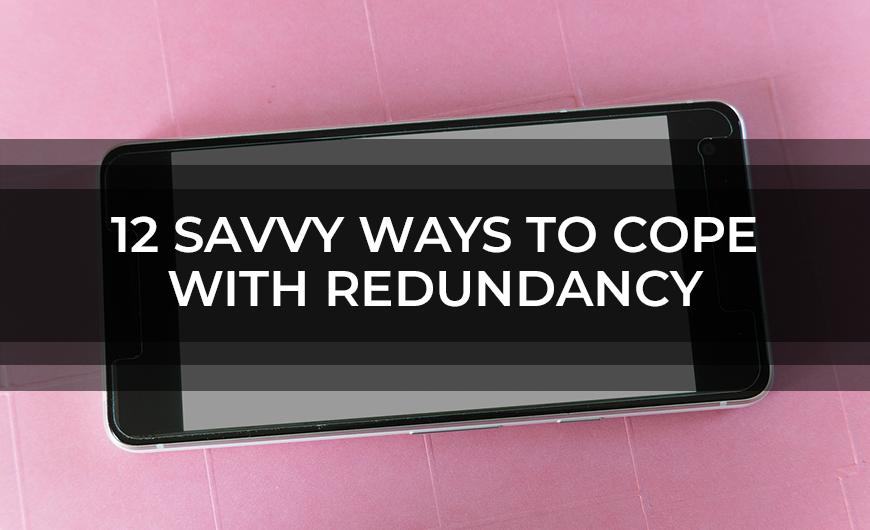 12 Savvy Ways To Cope With Redundancy