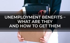 Unemployment Benefits – What Are They And How To Get Them