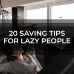 20 Saving Tips For Lazy People