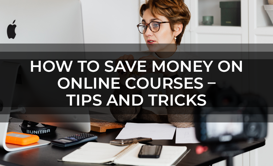 How To Save Money On Online Courses – Tips And Tricks