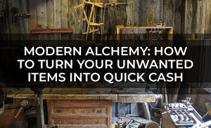 Modern Alchemy How to Turn Your Unwanted Items Into Quick Cash