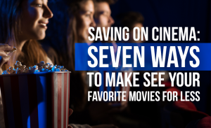 T45 Saving on Cinema Seven Ways to Make See Your Favorite Movies for Less