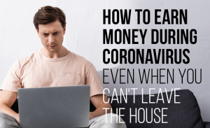 K27 How to Earn Money During Coronavirus Even When You Cant Leave the House