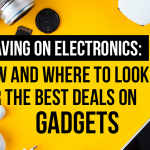 T49 Saving on Electronics How and Where to Look for the Best Deals on Gadgets