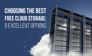 K9 Choosing the Best Free Cloud Storage 8 Excellent Options