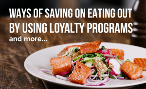 K 10 Ways of Saving on Eating out by Using Loyalty Programs and More