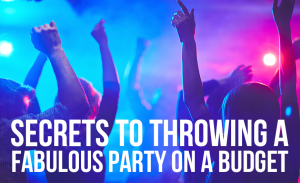 T59 Secrets To Throwing A Fabulous Party On A Budget