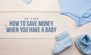 M17 30 Tips How To Save Money When You Have A Baby