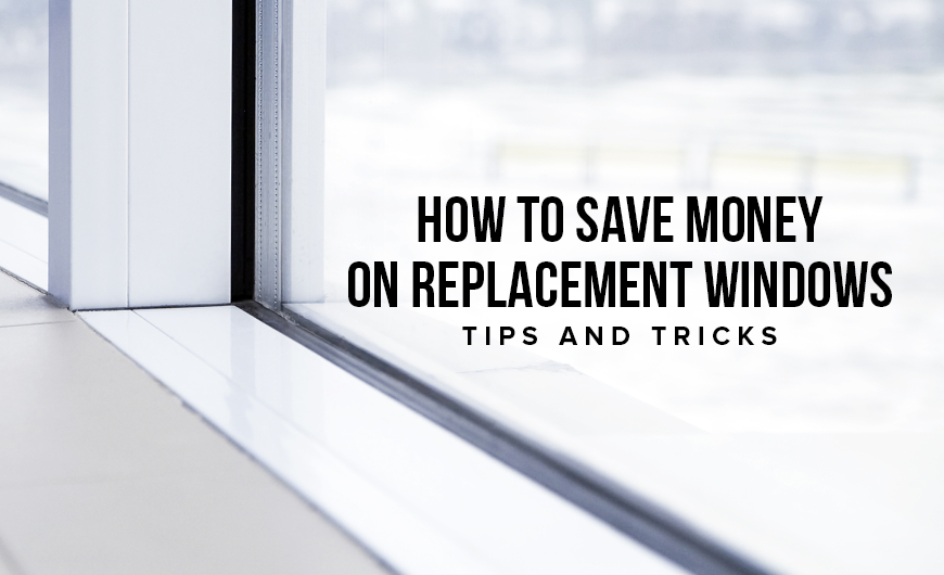 M18 How To Save Money On Replacement Windows – Tips and Tricks