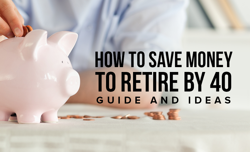 M20 How To Save Money To Retire By 40 – Guide And Ideas