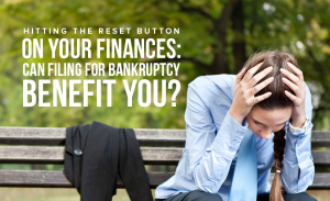 M22 Hitting the Reset Button on Your Finances Can Filing for Bankruptcy Benefit You