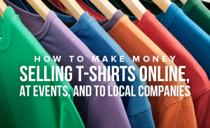 M23 How to Make Money Selling T Shirts Online at Events and to Local Companies