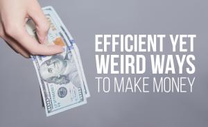 M35 Efficient Yet Weird Ways to Make Money